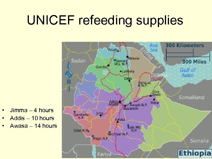 UNICEF refeeding supplies • Jimma – 4 hours • Addis – 10 hours •