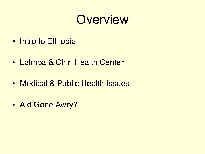 Overview • Intro to Ethiopia • Lalmba & Chiri Health Center • Medical &