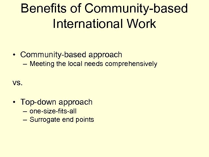 Benefits of Community-based International Work • Community-based approach – Meeting the local needs comprehensively