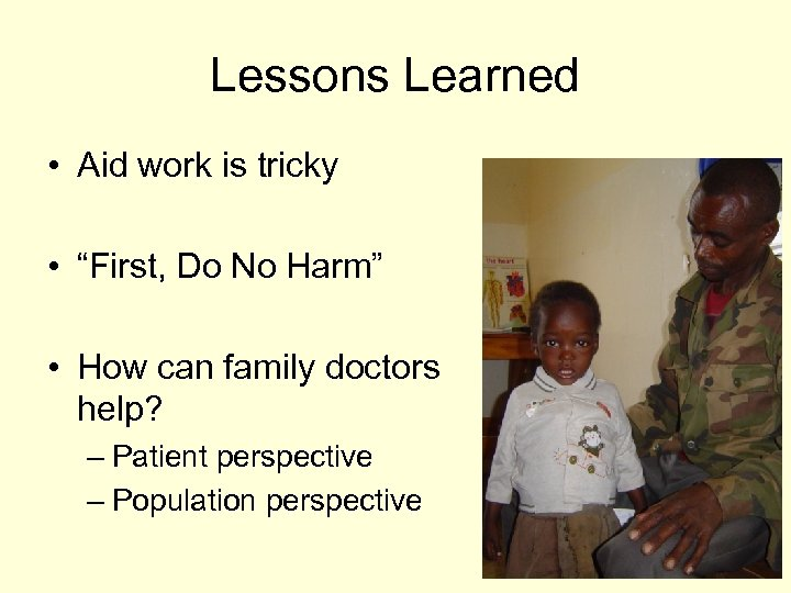 """Lessons Learned • Aid work is tricky • """"First, Do No Harm"""" • How"""