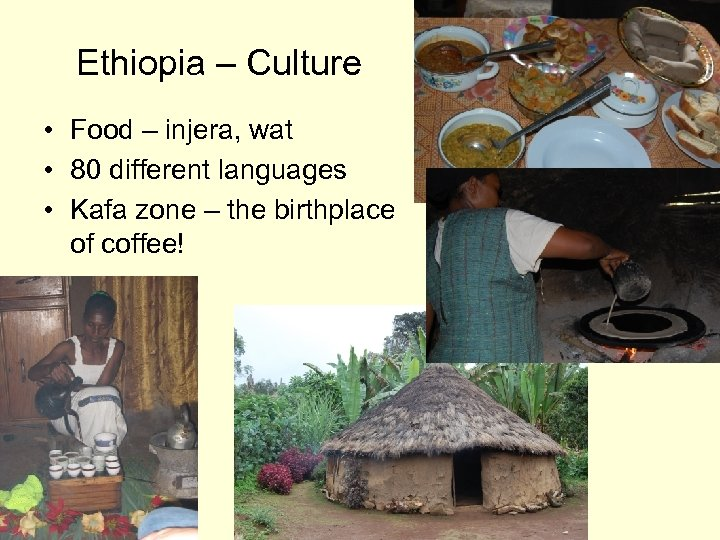 Ethiopia – Culture • Food – injera, wat • 80 different languages • Kafa