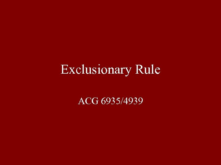 Exclusionary Rule ACG 6935/4939