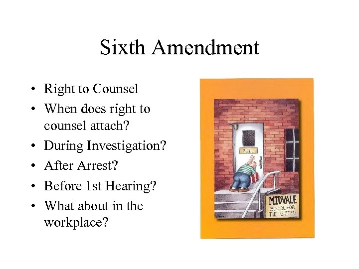 Sixth Amendment • Right to Counsel • When does right to counsel attach? •