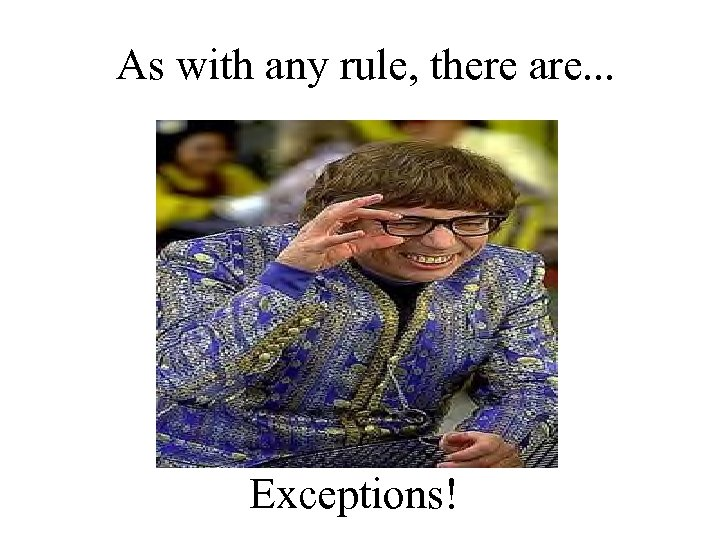 As with any rule, there are. . . Exceptions!