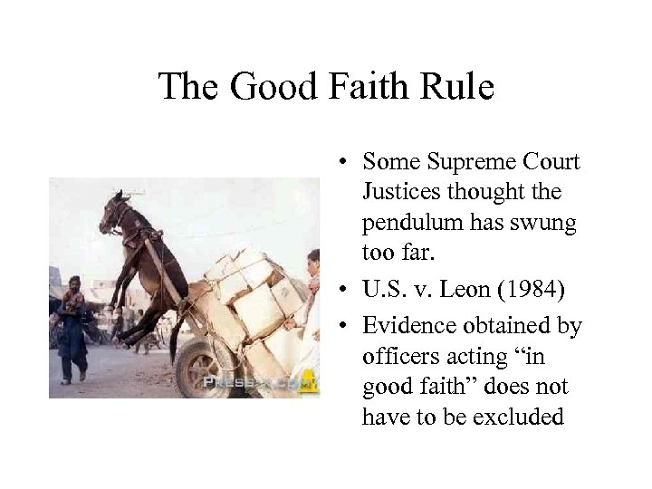 The Good Faith Rule • Some Supreme Court Justices thought the pendulum has swung