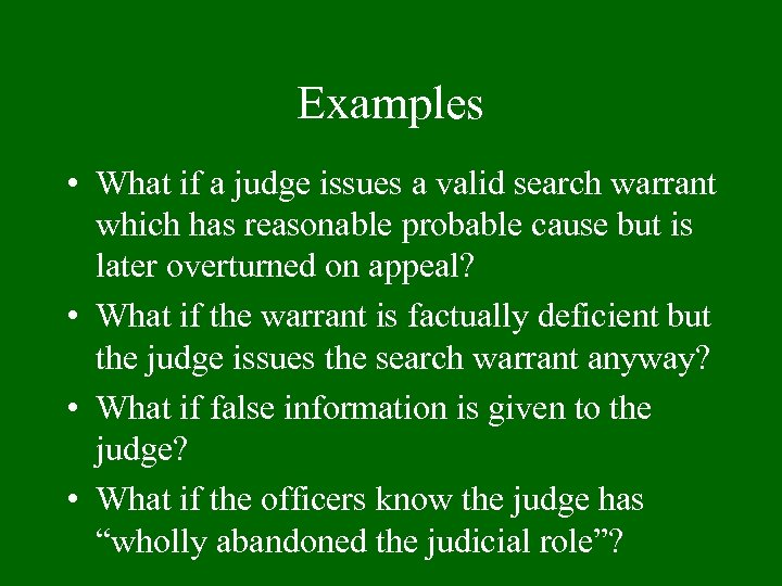Examples • What if a judge issues a valid search warrant which has reasonable