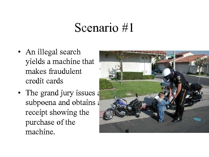 Scenario #1 • An illegal search yields a machine that makes fraudulent credit cards