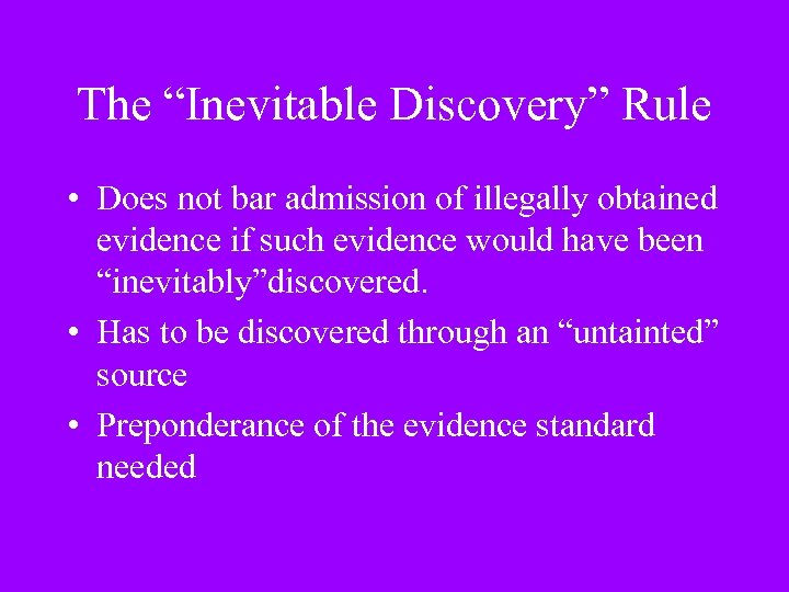 """The """"Inevitable Discovery"""" Rule • Does not bar admission of illegally obtained evidence if"""