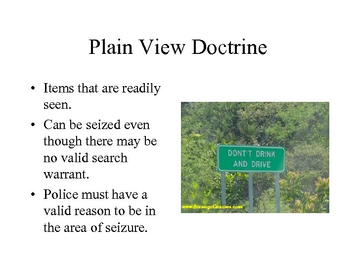 Plain View Doctrine • Items that are readily seen. • Can be seized even
