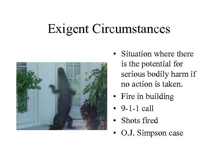 Exigent Circumstances • Situation where there is the potential for serious bodily harm if