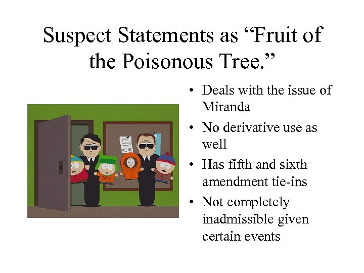 """Suspect Statements as """"Fruit of the Poisonous Tree. """" • Deals with the issue"""
