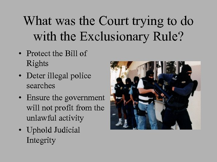 What was the Court trying to do with the Exclusionary Rule? • Protect the