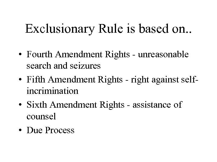 Exclusionary Rule is based on. . • Fourth Amendment Rights - unreasonable search and
