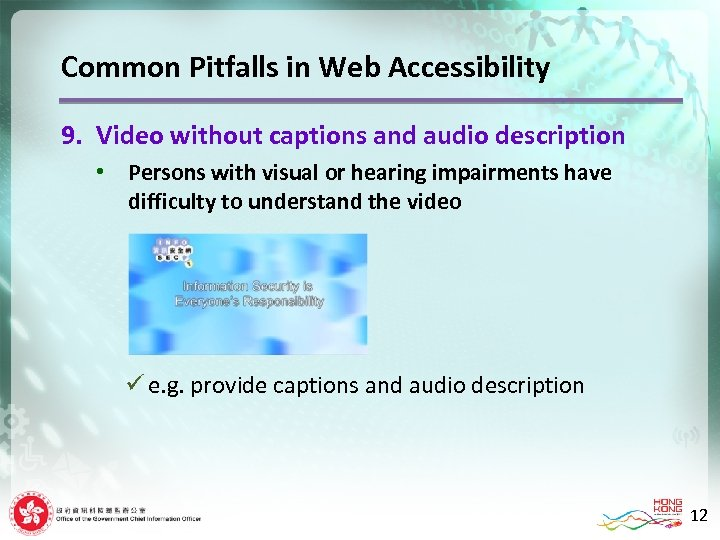 Common Pitfalls in Web Accessibility 9. Video without captions and audio description • Persons