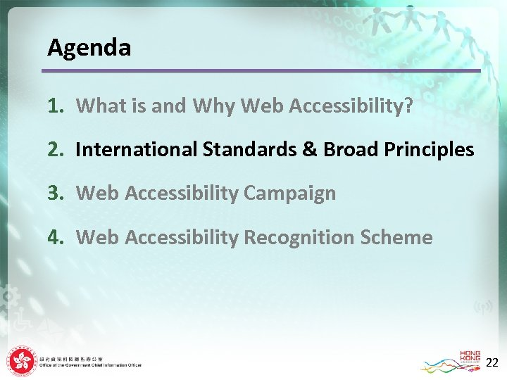 Agenda 1. What is and Why Web Accessibility? 2. International Standards & Broad Principles