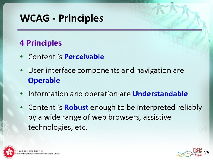 WCAG - Principles 4 Principles • Content is Perceivable • User interface components and
