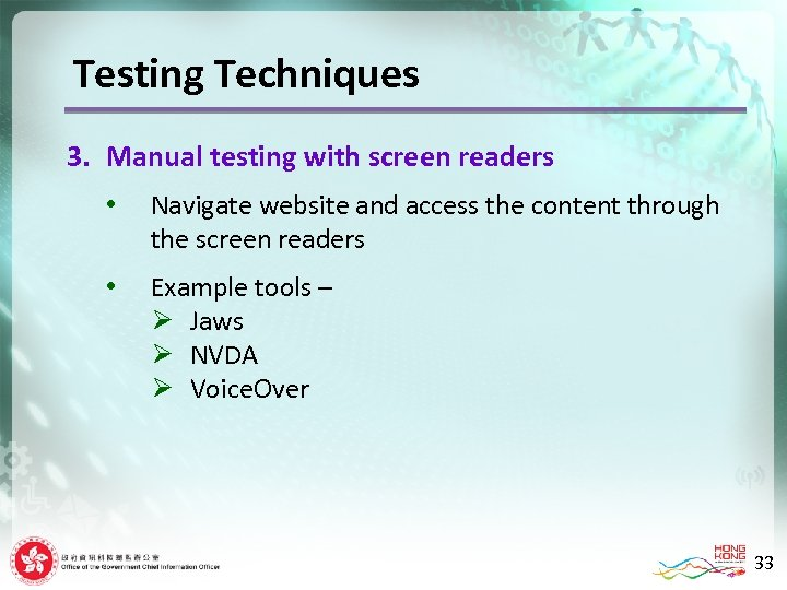 Testing Techniques 3. Manual testing with screen readers • Navigate website and access the