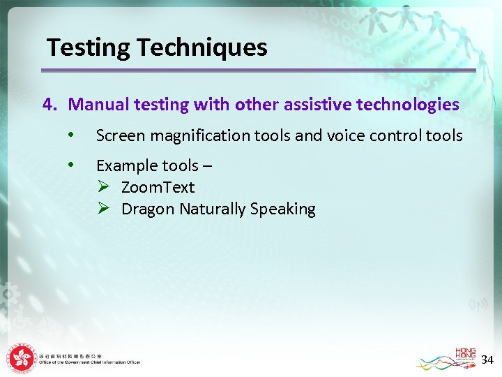 Testing Techniques 4. Manual testing with other assistive technologies • Screen magnification tools and