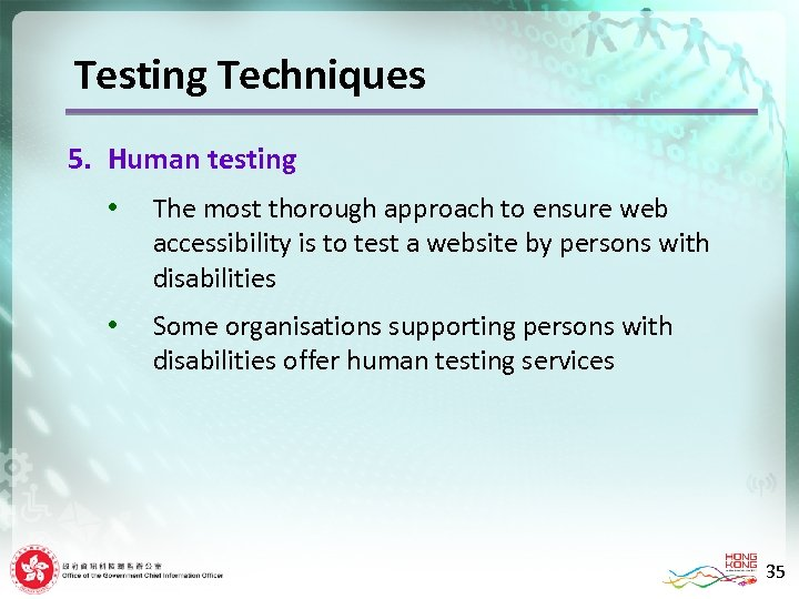 Testing Techniques 5. Human testing • The most thorough approach to ensure web accessibility