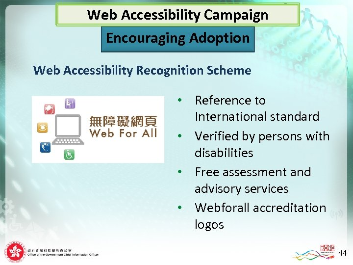 Web Accessibility Campaign Encouraging Adoption Web Accessibility Recognition Scheme Reference to International standard •