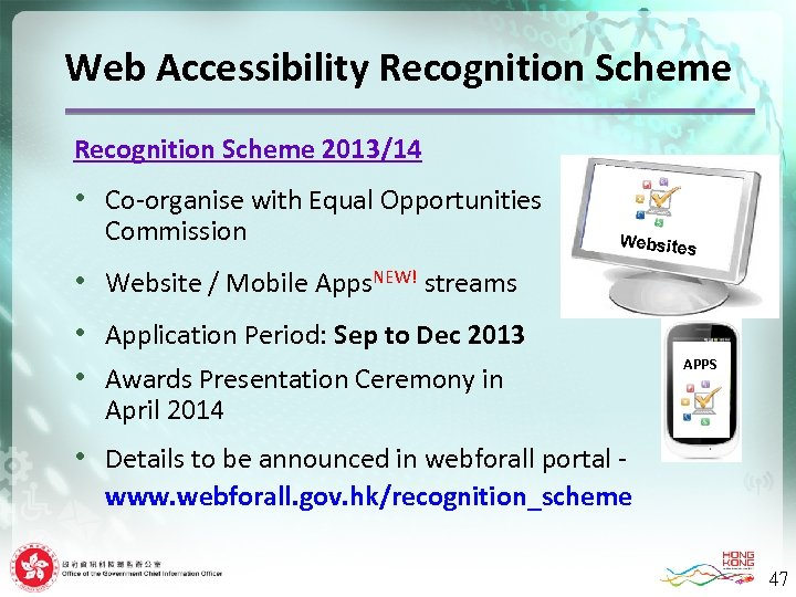 Web Accessibility Recognition Scheme 2013/14 • Co-organise with Equal Opportunities Commission Websites g •