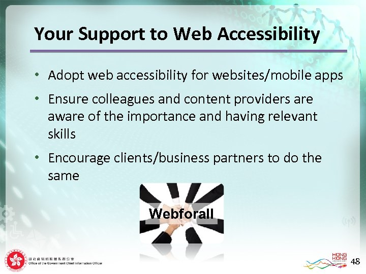Your Support to Web Accessibility • Adopt web accessibility for websites/mobile apps • Ensure