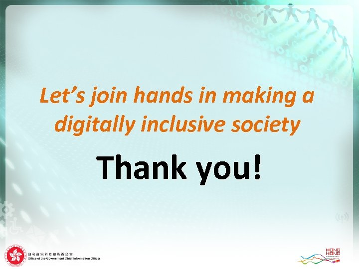 Let's join hands in making a digitally inclusive society Thank you!