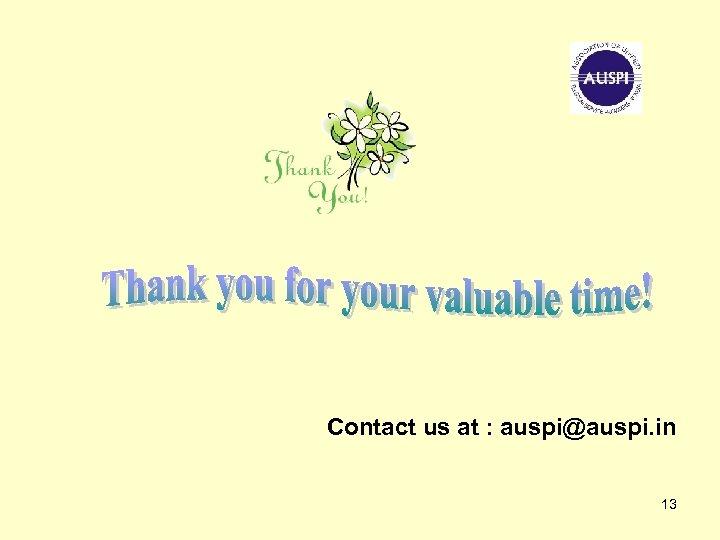 Contact us at : auspi@auspi. in 13