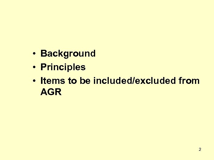 • Background • Principles • Items to be included/excluded from AGR 2