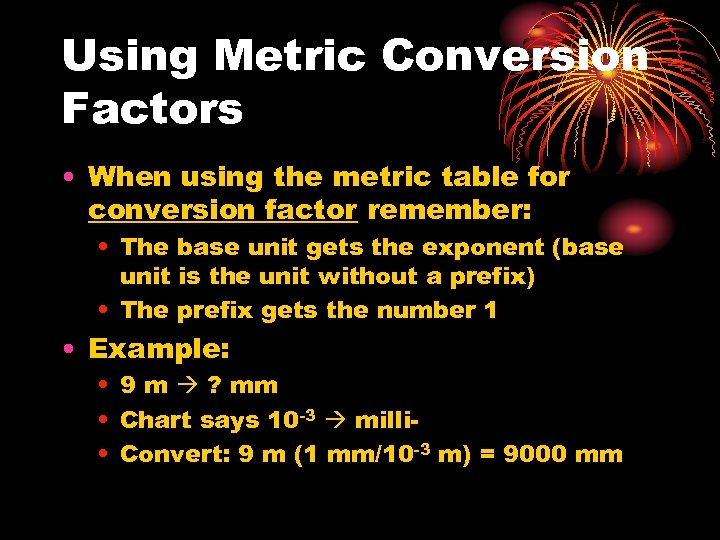 Using Metric Conversion Factors • When using the metric table for conversion factor remember: