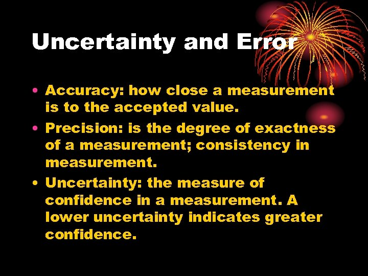 Uncertainty and Error • Accuracy: how close a measurement is to the accepted value.