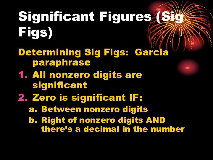 Significant Figures (Sig Figs) Determining Sig Figs: Garcia paraphrase 1. All nonzero digits are