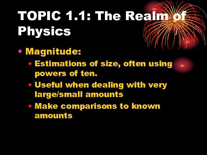 TOPIC 1. 1: The Realm of Physics • Magnitude: • Estimations of size, often