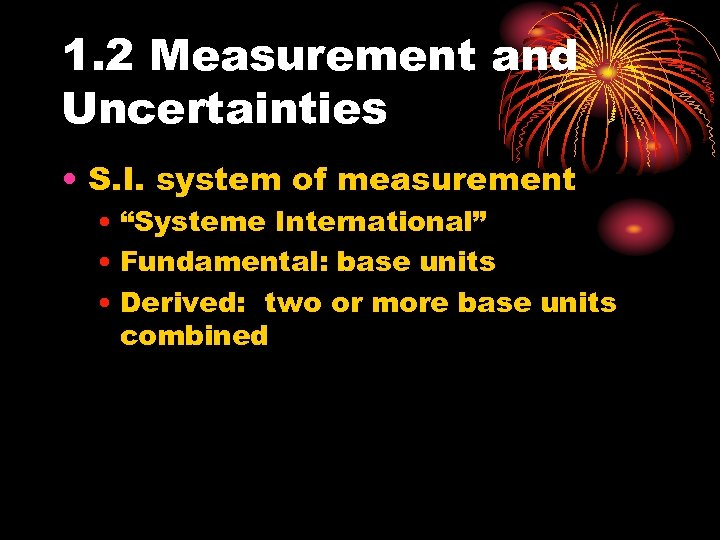 """1. 2 Measurement and Uncertainties • S. I. system of measurement • """"Systeme International"""""""