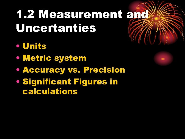 1. 2 Measurement and Uncertanties • • Units Metric system Accuracy vs. Precision Significant