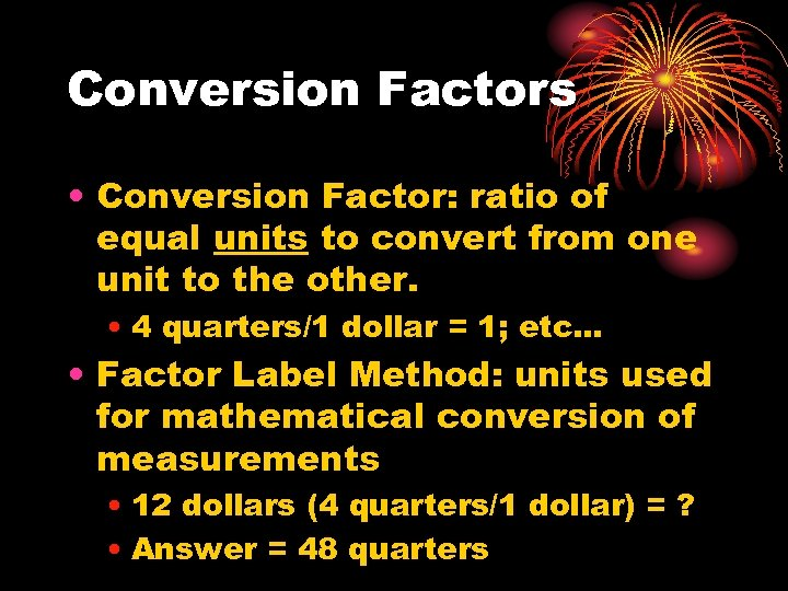 Conversion Factors • Conversion Factor: ratio of equal units to convert from one unit