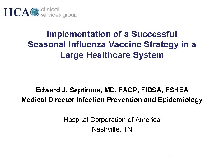 Implementation of a Successful Seasonal Influenza Vaccine Strategy in a Large Healthcare System Edward