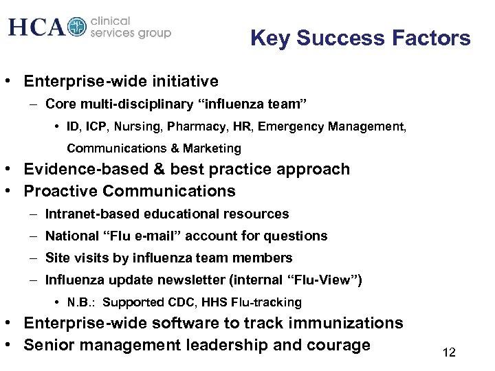 "Key Success Factors • Enterprise-wide initiative – Core multi-disciplinary ""influenza team"" • ID, ICP,"