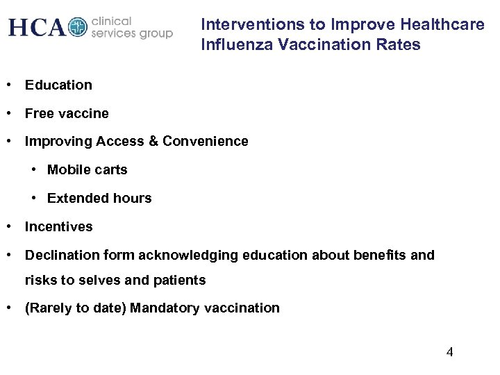 Interventions to Improve Healthcare Influenza Vaccination Rates • Education • Free vaccine • Improving