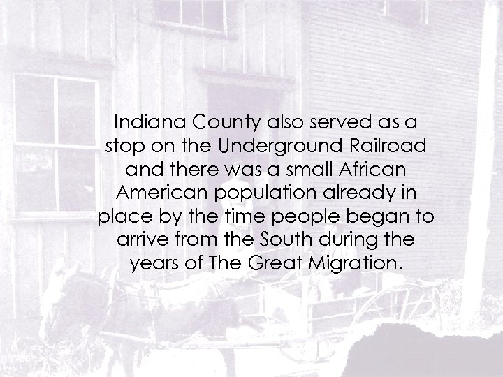 Indiana County also served as a stop on the Underground Railroad and there was