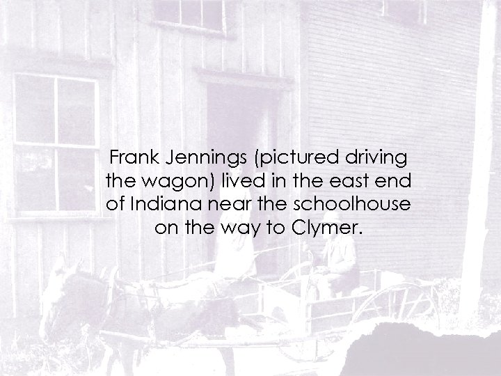 Frank Jennings (pictured driving the wagon) lived in the east end of Indiana near