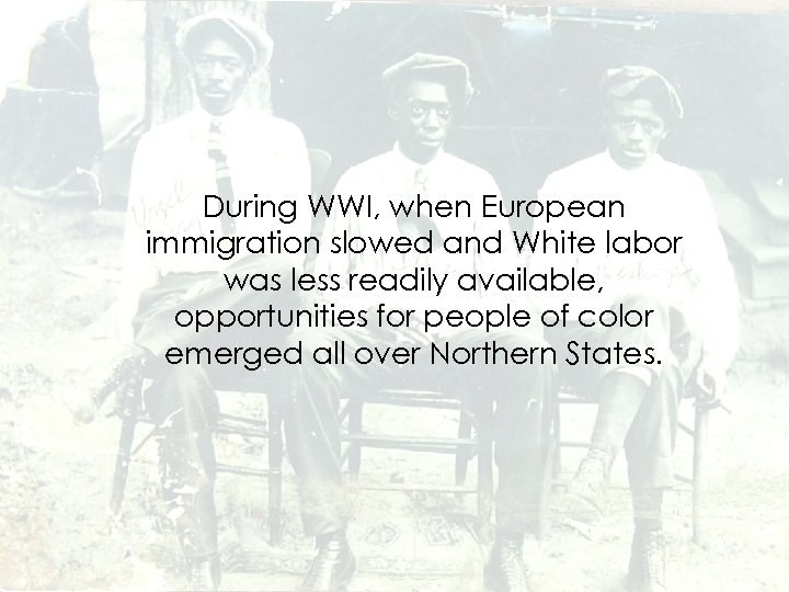 During WWI, when European immigration slowed and White labor was less readily available, opportunities