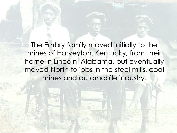 The Embry family moved initially to the mines of Harveyton, Kentucky, from their home
