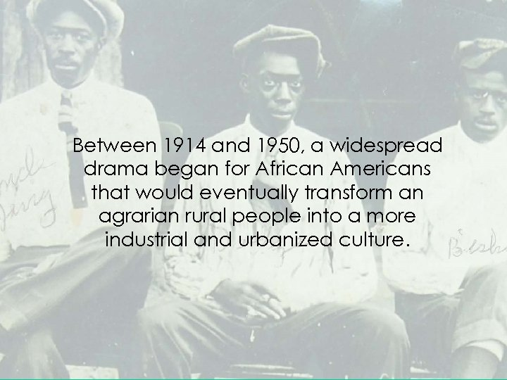 Between 1914 and 1950, a widespread drama began for African Americans that would eventually