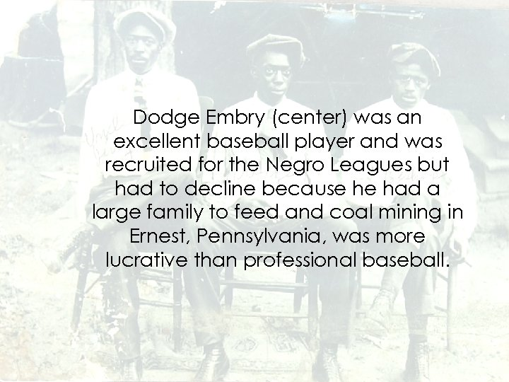 Dodge Embry (center) was an excellent baseball player and was recruited for the Negro