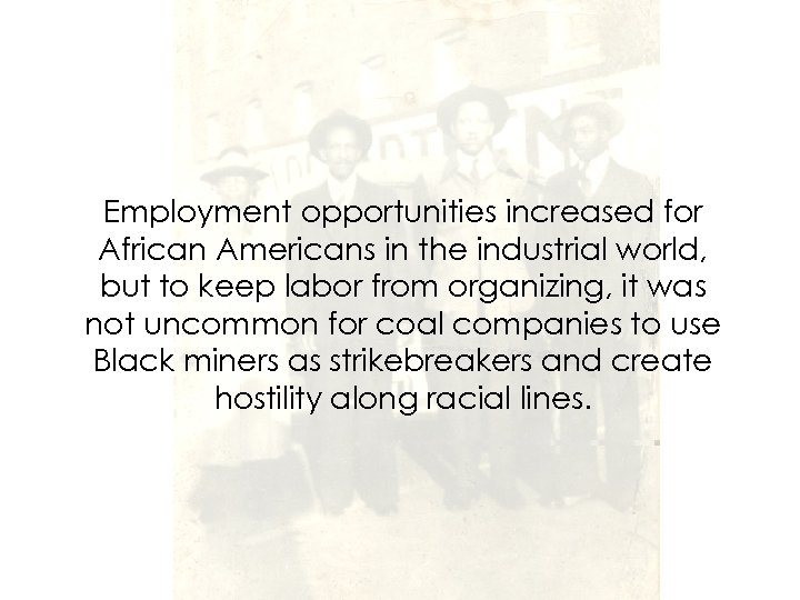 Employment opportunities increased for African Americans in the industrial world, but to keep labor