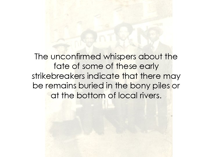 The unconfirmed whispers about the fate of some of these early strikebreakers indicate that