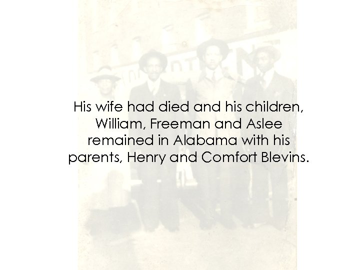 His wife had died and his children, William, Freeman and Aslee remained in Alabama