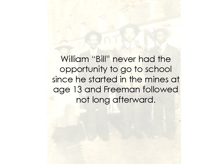 """William """"Bill"""" never had the opportunity to go to school since he started in"""