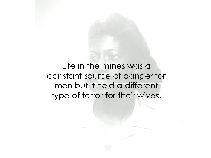 Life in the mines was a constant source of danger for men but it